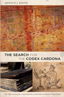 The Search for the Codex Cardona By Bauer, Arnold J.